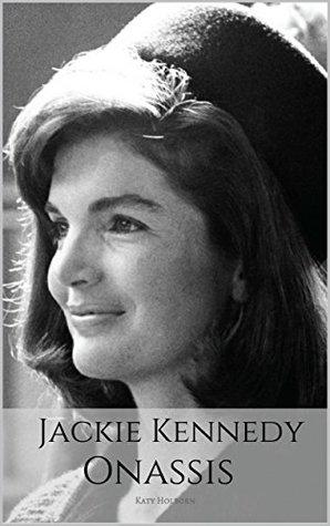 JACKIE KENNEDY ONASSIS: A Jackie Kennedy Biography