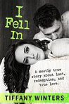 I Fell In: A mostly true story about lust, redemption, and true love.