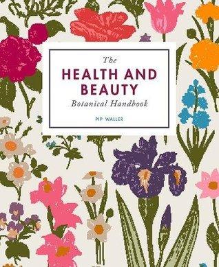 The Health and Beauty Botanical Handbook