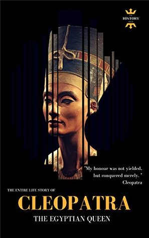 CLEOPATRA: The Egyptian Queen. The Entire Life Story. Biography, Facts & Quotes (Great Biographies Book 56)
