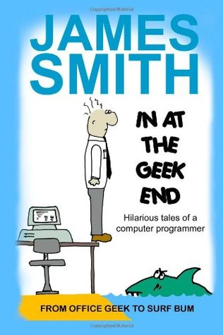 In At The Geek End: Hilarious tales of a computer programmer