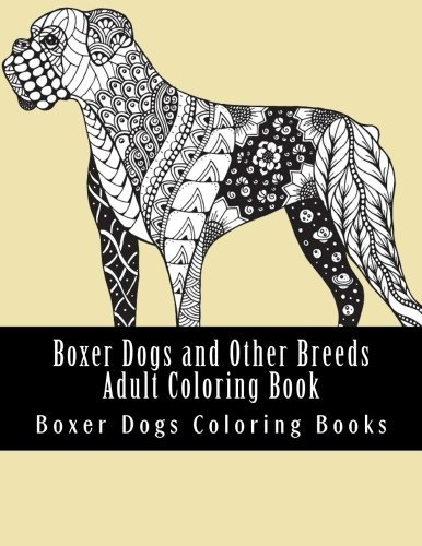 Boxer Dogs and Other Breeds Adult Coloring Book: Beautiful One Sided Boxer Dog Designs