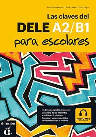 Las claves del DELE para escolares: Libro + audio MP3 descargable A2-B1