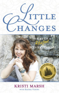 Little Changes Tales of a Reluctant Eco Enthusiast by Kristi Marsh