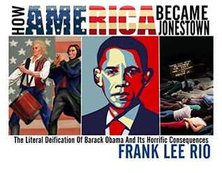 How America Became Jonestown: The Literal Deification Of Barack Obama And Its Horrific Consequences