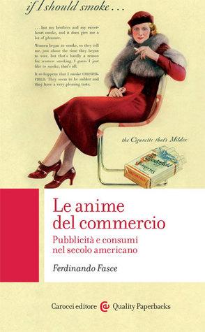 Le anime del commercio: Pubblicità e consumi nel secolo americano