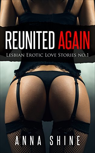 Reunited Again: Lesbian Romance Novels, Lesbians Orgy, Milf Lesbians, Teenage Lesbians, First Time Lesbians, Big Tit Lesbian: Lesbian Romance Kindle Books