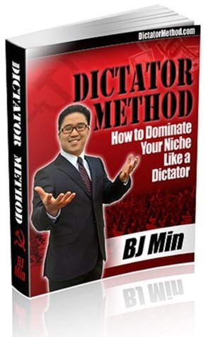 Dictator Method: How to Dominate Your Niche Like a Dictator