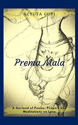 Prema Mala: A Garland of Poems, Prayers, and Meditations on Love