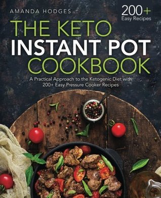 The Keto Instant Pot Cookbook: A Practical Approach to the Ketogenic Diet with 200+ Easy Pressure Cooker Recipes