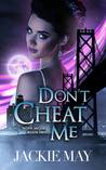 Download ebook Don't Cheat Me (Nora Jacobs, #2) by Jackie May