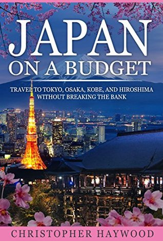 Japan on a Budget: Travel to Tokyo, Osaka, Kobe and Hiroshima Without Breaking the Bank