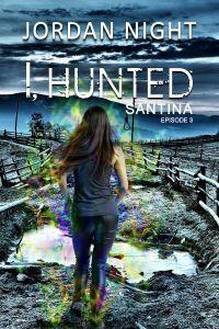 I, Hunted (Santina #3)