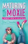 Maturing with Moxie: A Woman's Guide to Life after 60