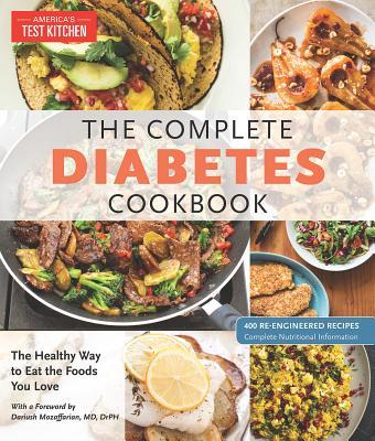 The Complete Diabetes Cookbook: The Healthy Way to Eat the Foods You Love: 400 Re-Engineered Recipes