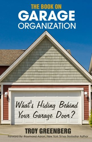 The Book on Garage Organization: What's Hiding Behind Your Garage Door?