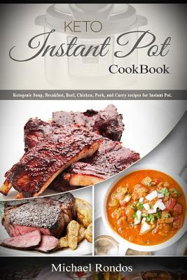 Keto Instant Pot Cookbook: Ketogenic Soup, Breakfast, Beef, Chicken, Pork, Turkey and Curry Recipes for Instant Pot.