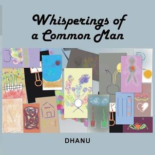 Whisperings of a Common Man by Dhanu