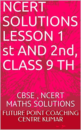 NCERT SOLUTIONS LESSON 1 st AND 2nd, CLASS 9 TH: CBSE , NCERT MATHS SOLUTIONS