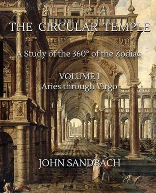 The Circular Temple Volume I: Aries Through Virgo: A Study of the 360� of the Zodiac