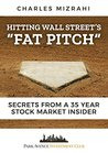"""Hitting Wall Street's """"FAT PITCH"""": Secrets from a 35 Year Stock Market Insider"""