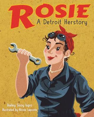Rosie, a Detroit Herstory by Bailey Sisoy Isgro