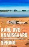 Spring by Karl Ove Knausgård