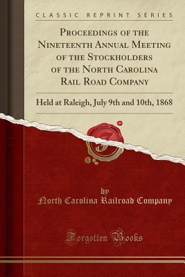 Proceedings of the Nineteenth Annual Meeting of the Stockholders of the North Carolina Rail Road Company: Held at Raleigh, July 9th and 10th, 1868