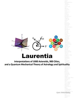 Laurentia: Interpretations of 1000 Asteroids, 900 Cities, and a Quantum Mechanical Theory of Astrology and Spirituality (Full Spectrum Astrology Book 4)