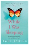 While I Was Sleeping by Dani Atkins