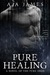 Pure Healing (Pure/ Dark Ones #1) by Aja James