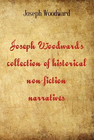 Joseph Woodward's Collection of Historical Non-Fiction Narratives