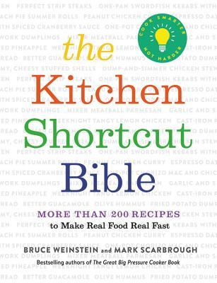 The Kitchen Shortcut Bible: More than 200 Recipes for Superfast, Totally Easy, Amazingly Delicious Meals--from 3-Ingredient Spicy Chicken to Melted Ice Cream Pound Cake