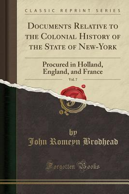 Documents Relative to the Colonial History of the State of New-York, Vol. 7: Procured in Holland, England, and France