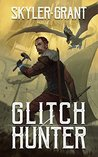 Glitch Hunter by Skyler Grant