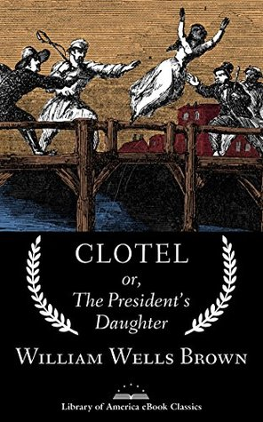 Clotel; or, The President's Daughter: A Library of America eBook Classic