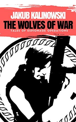 The Wolves of War: Tales of Espionage Operations