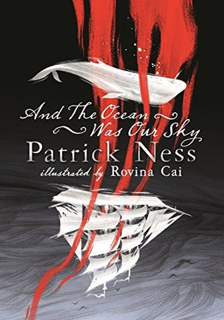 And the Ocean Was Our Sky by Patrick Ness, Rovina Cai