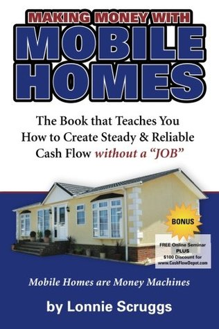 Making Money with Mobile Homes: Learn the Mobile Home Investing Business Revised 2013 (Lonnie's Ultimate Mobile Home Bootcamp) (Volume 2)