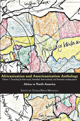 Africanization and Americanization Anthology, Volume 1: Africa Vs North America: Searching for Inter-Racial, Interstitial, Inter-Sectional, and Interstates Meeting Spaces