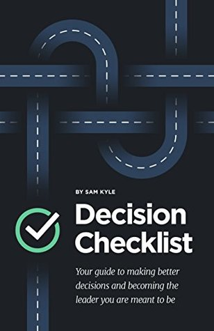 The Decision Checklist: A Practical Guide to Avoiding Problems