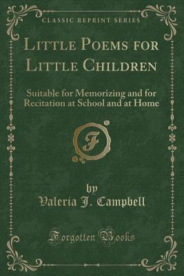 Little Poems for Little Children: Suitable for Memorizing and for Recitation at School and at Home
