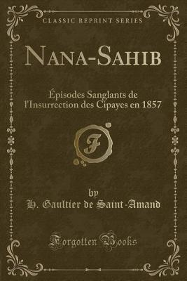 Nana-Sahib: �pisodes Sanglants de l'Insurrection Des Cipayes En 1857