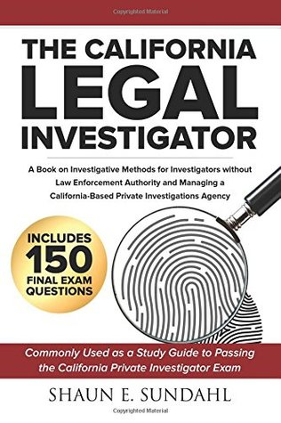 The California Legal Investigator: A Book on Investigative Methods for Investigators Without Law Enforcement Authority and Managing a California-Based Private Investigations Agency