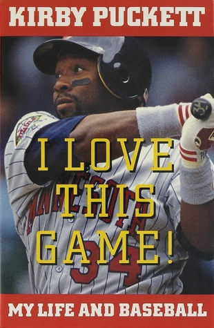 I Love This Game My Life And Baseball By Kirby Puckett