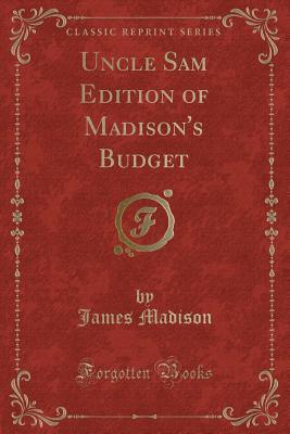 Uncle Sam Edition of Madison's Budget