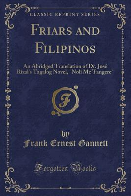 "Friars and Filipinos: An Abridged Translation of Dr. Jos� Rizal's Tagalog Novel, ""noli Me Tangere"""