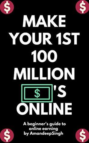 Make Your 1st 100 Million Dollers Online