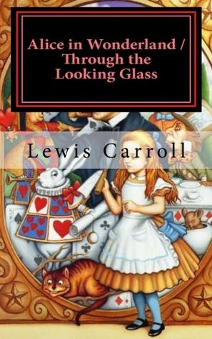Alice in Wonderland & Through the Looking Glass: Illustrated