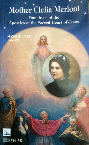 Mother Clelia Merloni: Foundress of the Apostles of the Sacred Heart of Jesus